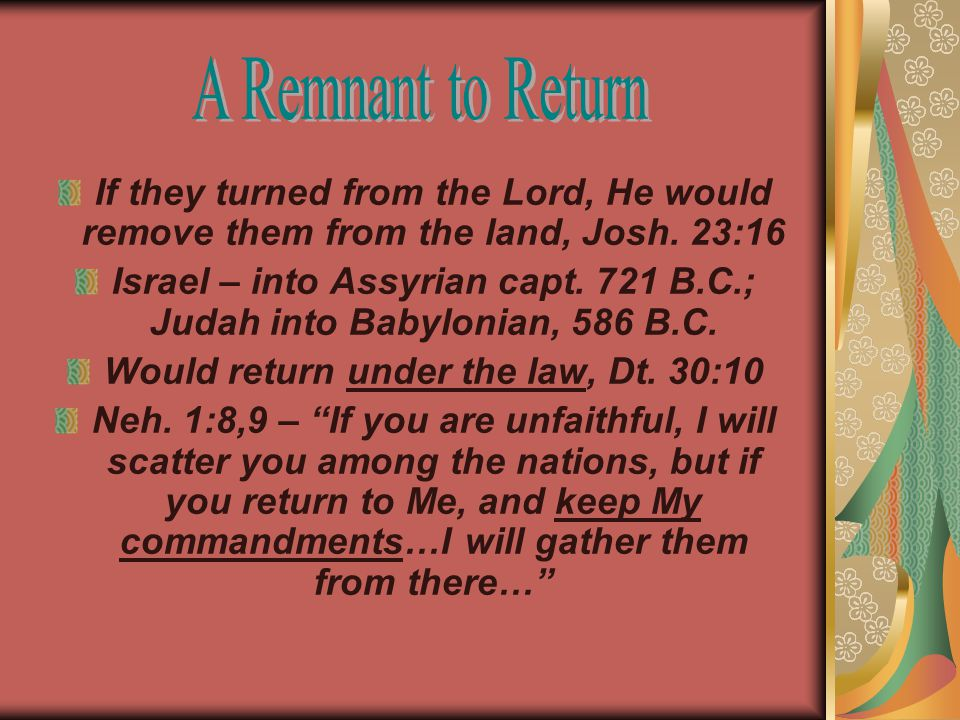 If they turned from the Lord, He would remove them from the land, Josh.