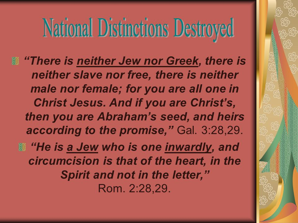 There is neither Jew nor Greek, there is neither slave nor free, there is neither male nor female; for you are all one in Christ Jesus.