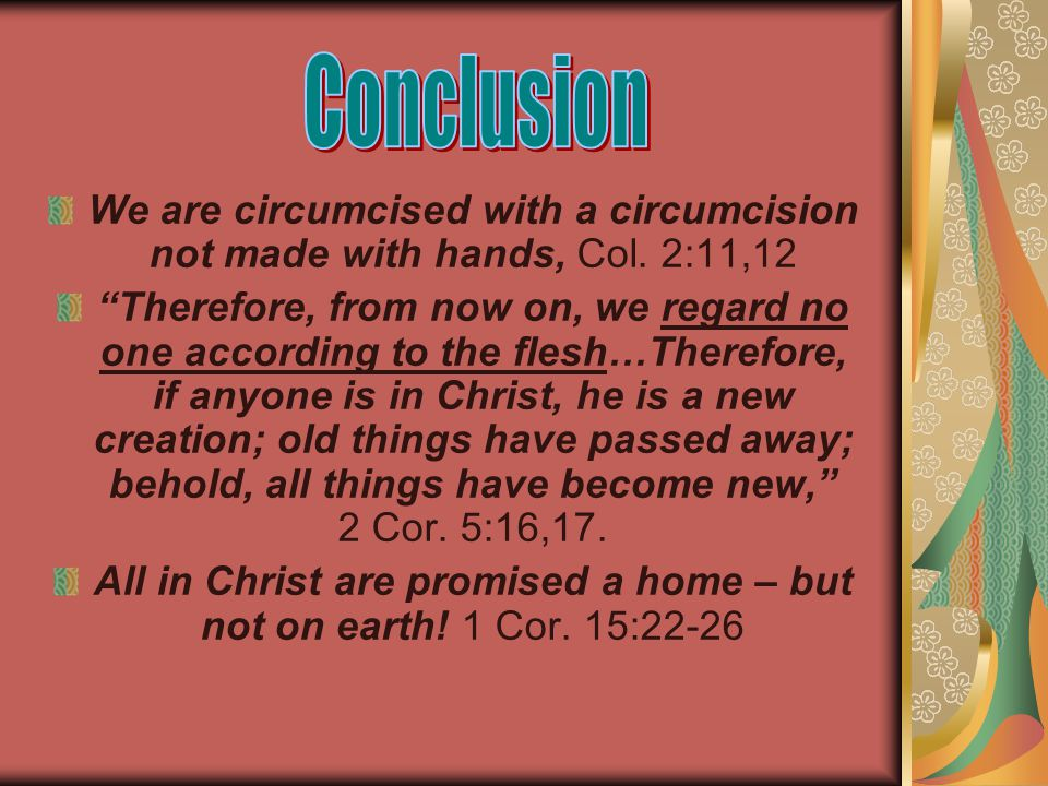 We are circumcised with a circumcision not made with hands, Col.