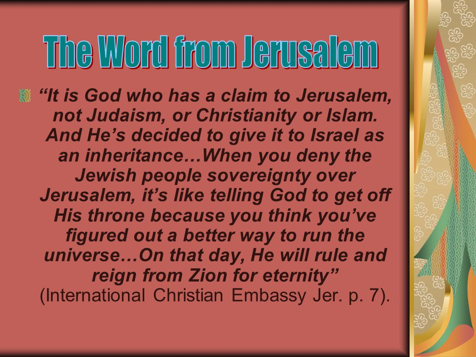 It is God who has a claim to Jerusalem, not Judaism, or Christianity or Islam.