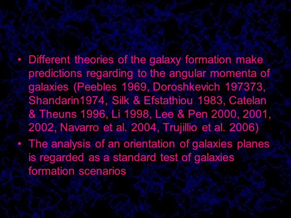 Different theories of the galaxy formation make predictions regarding to the angular momenta of galaxies (Peebles 1969, Doroshkevich 197373, Shandarin1974, Silk & Efstathiou 1983, Catelan & Theuns 1996, Li 1998, Lee & Pen 2000, 2001, 2002, Navarro et al.