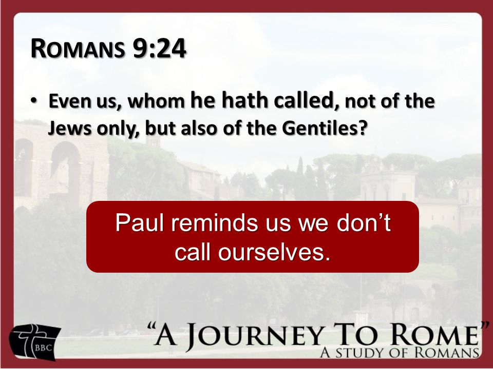 R OMANS 9:24 Even us, whom he hath called, not of the Jews only, but also of the Gentiles? Even us, whom he hath called, not of the Jews only, but als