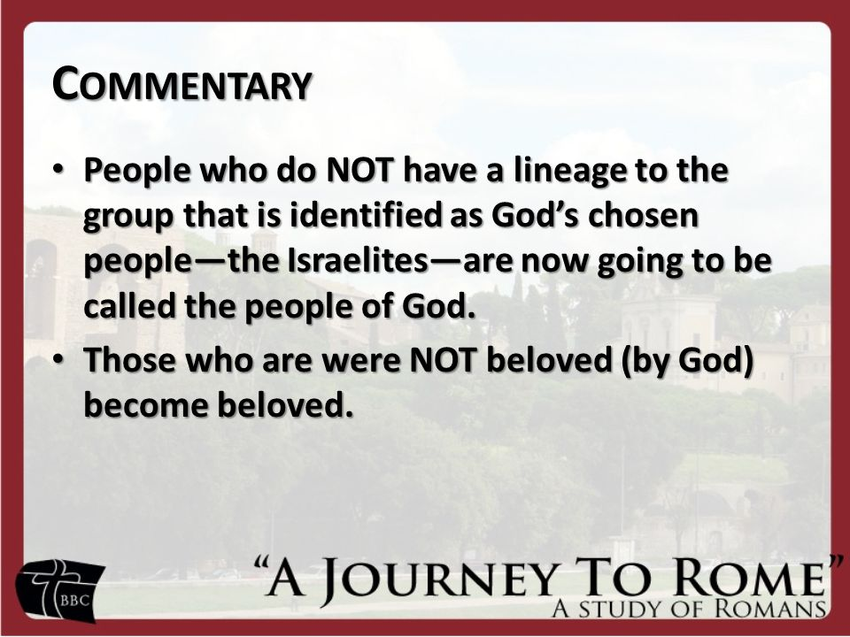 C OMMENTARY People who do NOT have a lineage to the group that is identified as God's chosen people—the Israelites—are now going to be called the peop