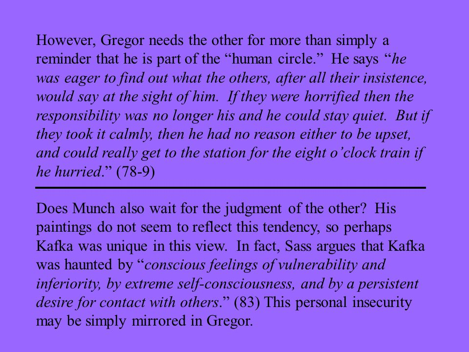 "However, Gregor needs the other for more than simply a reminder that he is part of the ""human circle."" He says ""he was eager to find out what the othe"