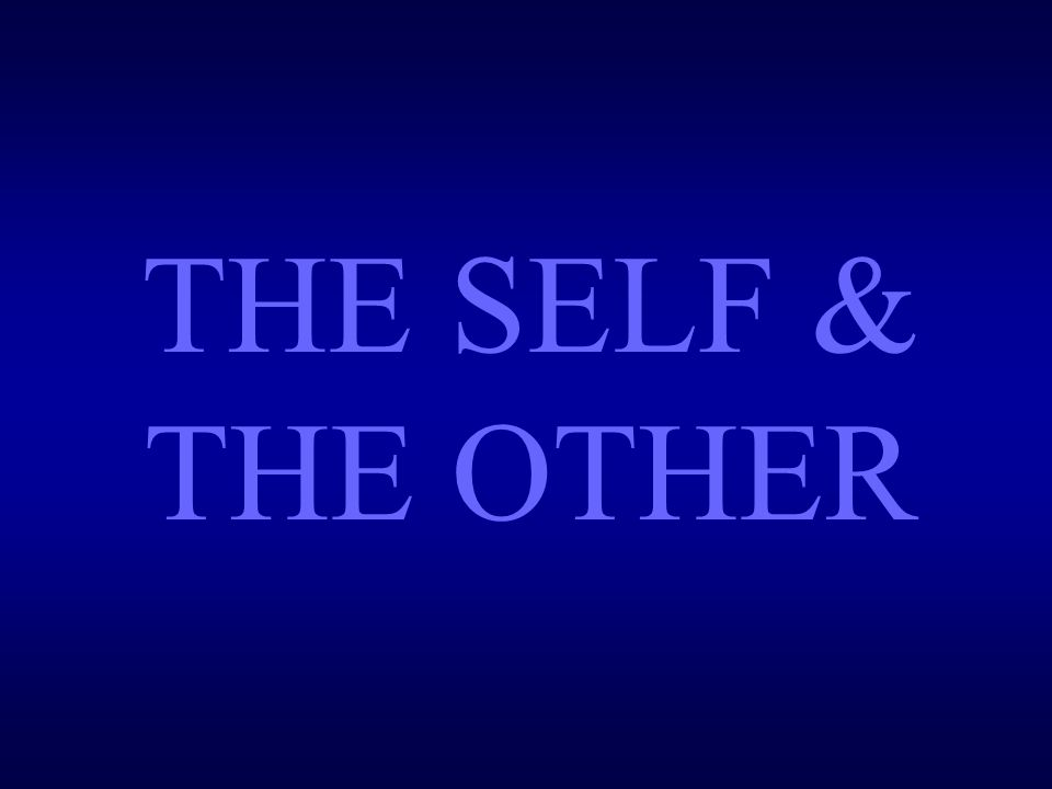 THE SELF & THE OTHER