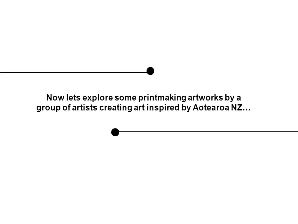 Now lets explore some printmaking artworks by a group of artists creating art inspired by Aotearoa NZ…