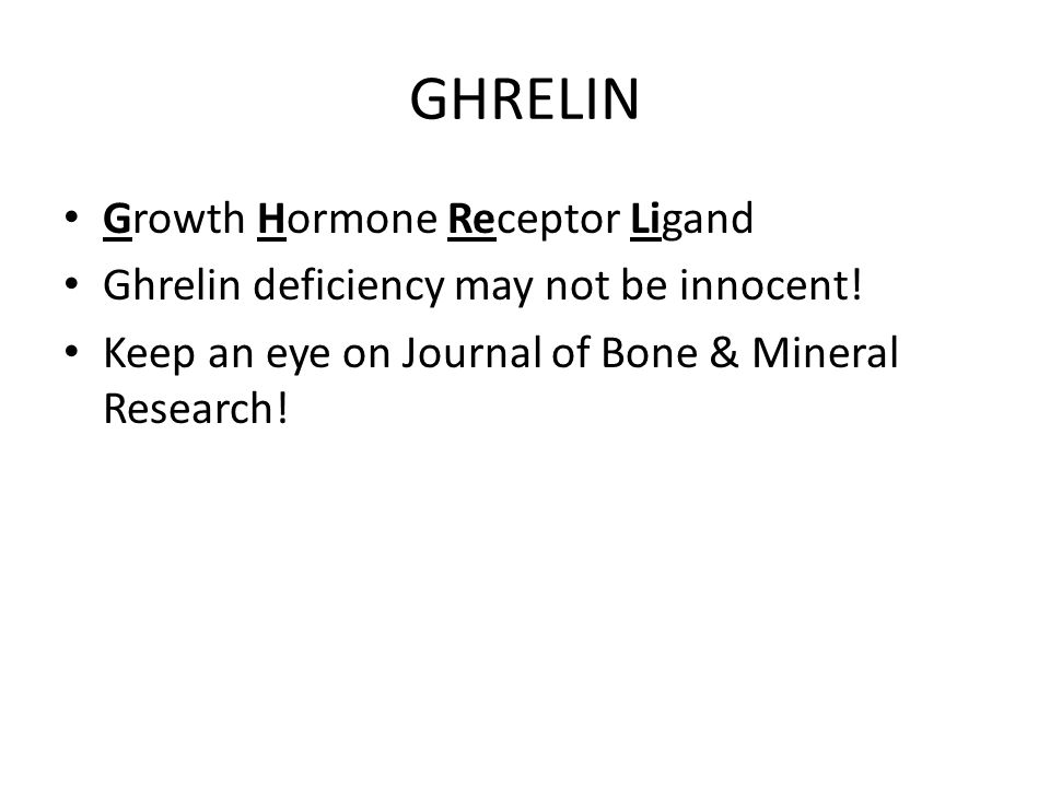 GHRELIN Growth Hormone Receptor Ligand Ghrelin deficiency may not be innocent.
