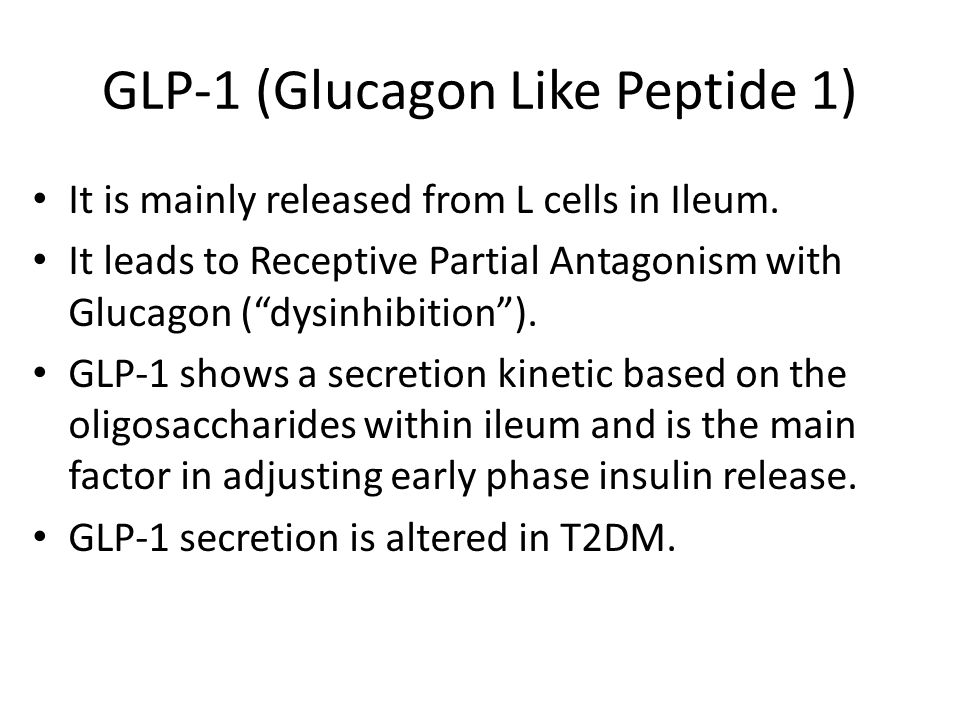 GLP-1 (Glucagon Like Peptide 1) It is mainly released from L cells in Ileum.
