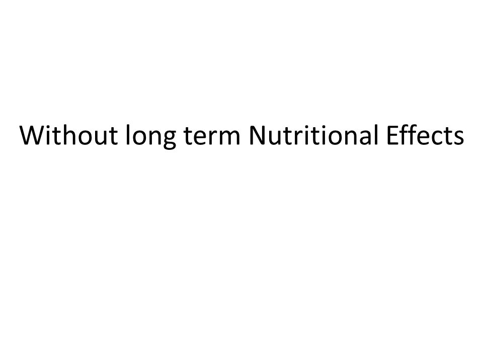 Without long term Nutritional Effects
