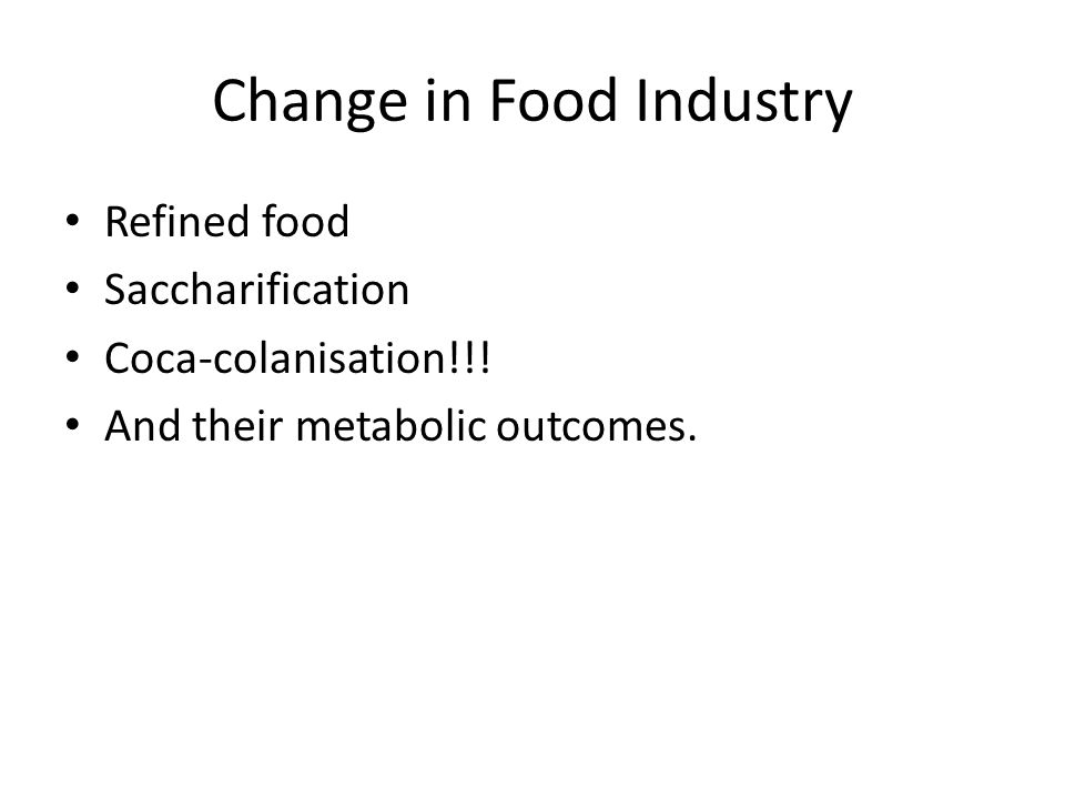 Change in Food Industry Refined food Saccharification Coca-colanisation!!.