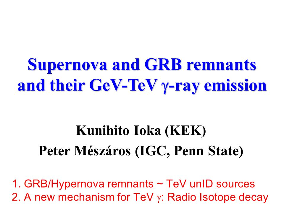 Supernova and GRB remnants and their GeV-TeV  -ray emission Kunihito Ioka (KEK) Peter Mészáros (IGC, Penn State) 1.