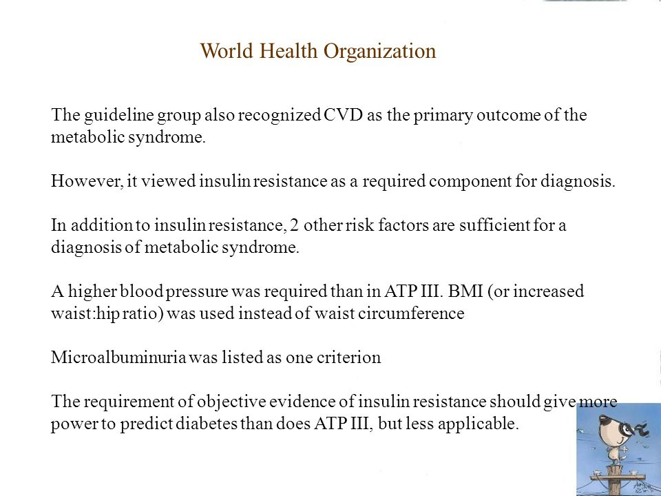 The guideline group also recognized CVD as the primary outcome of the metabolic syndrome. However, it viewed insulin resistance as a required componen