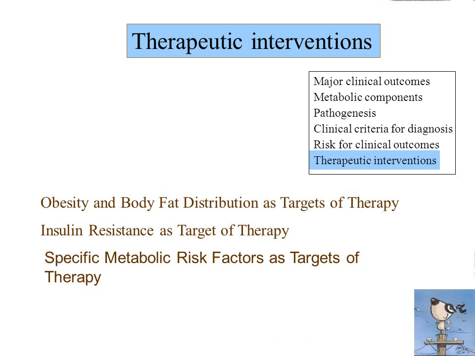 Therapeutic interventions Obesity and Body Fat Distribution as Targets of Therapy Insulin Resistance as Target of Therapy Specific Metabolic Risk Factors as Targets of Therapy Major clinical outcomes Metabolic components Pathogenesis Clinical criteria for diagnosis Risk for clinical outcomes Therapeutic interventions