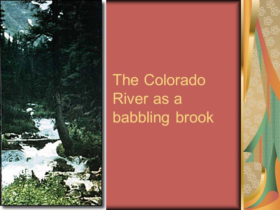 The Colorado River as a babbling brook