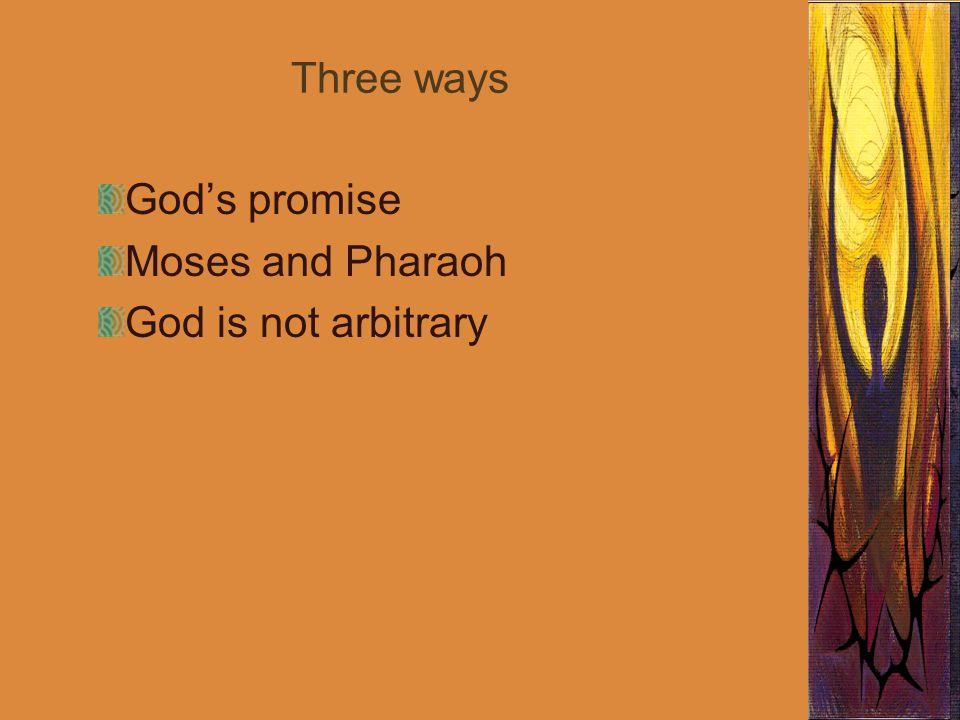 Three ways God's promise Moses and Pharaoh God is not arbitrary