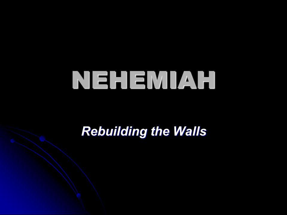 NEHEMIAH Rebuilding the Walls