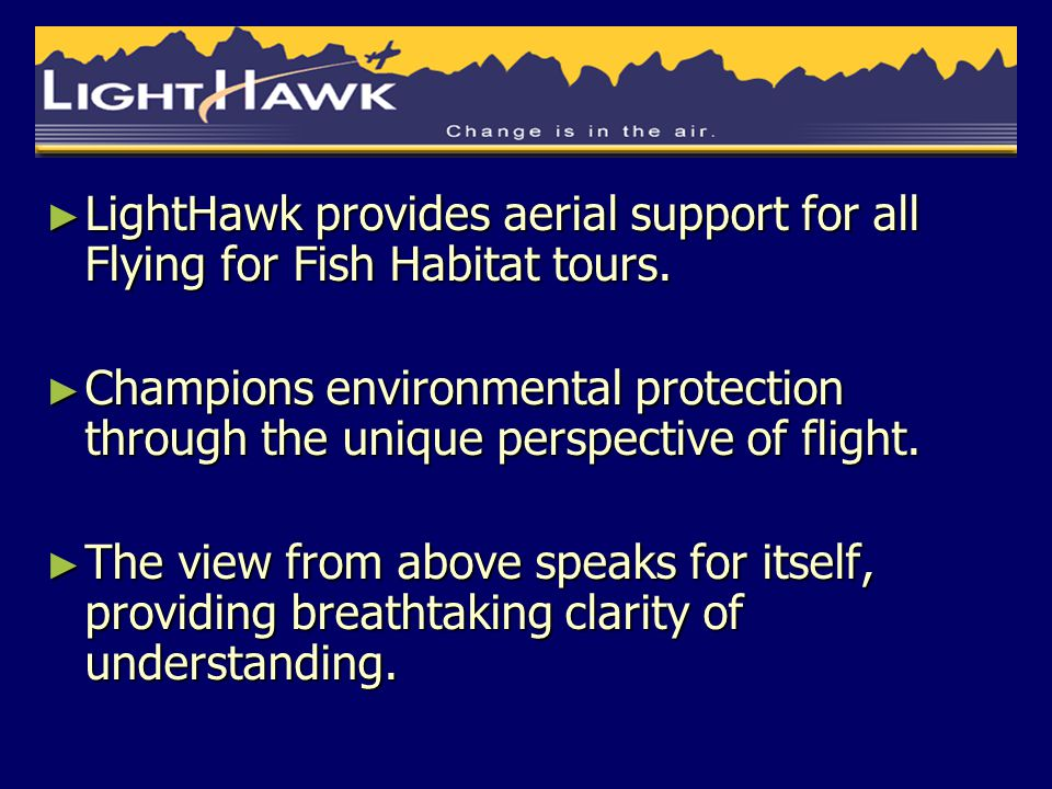 ► LightHawk provides aerial support for all Flying for Fish Habitat tours.