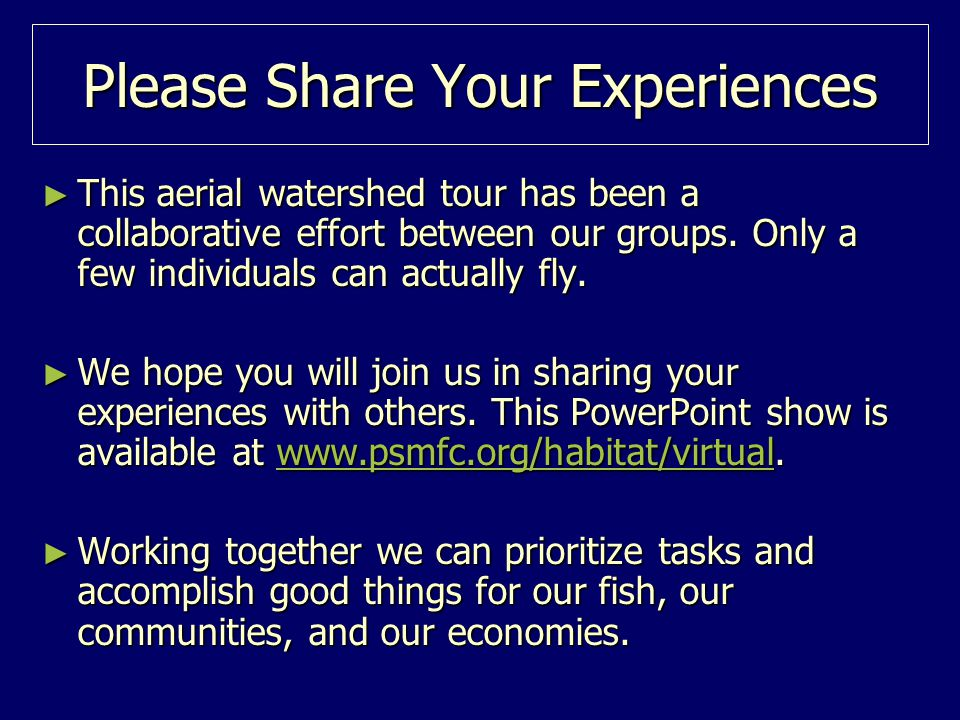 Please Share Your Experiences ► This aerial watershed tour has been a collaborative effort between our groups.