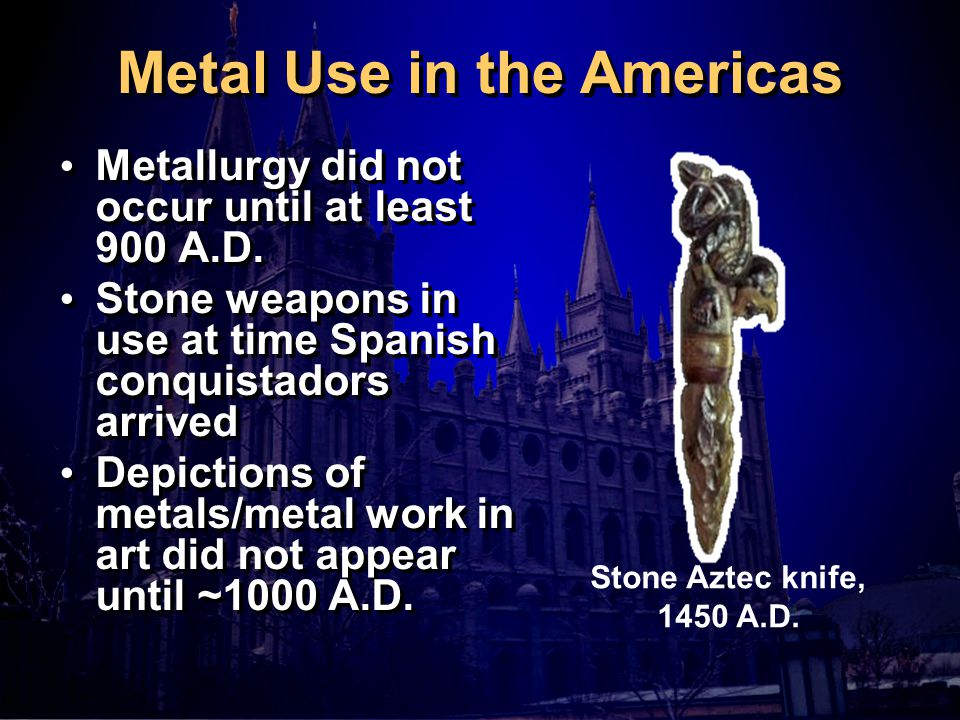 Metal Use in the Americas Metallurgy did not occur until at least 900 A.D.