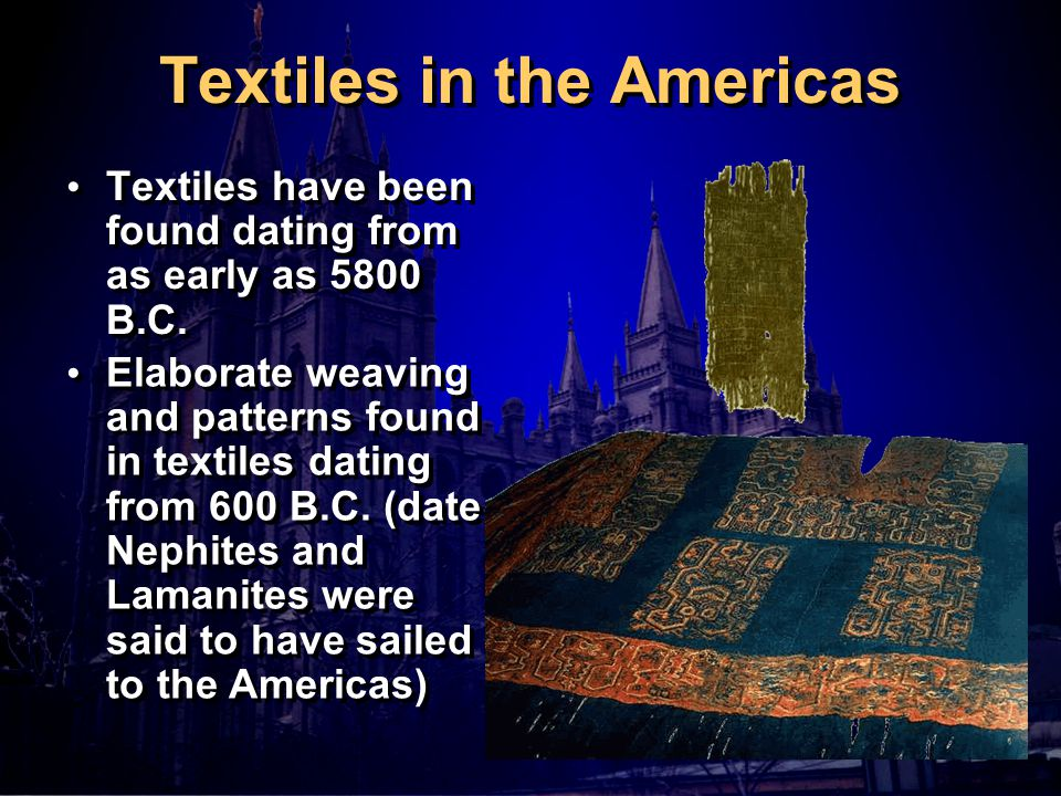 Textiles in the Americas Textiles have been found dating from as early as 5800 B.C.