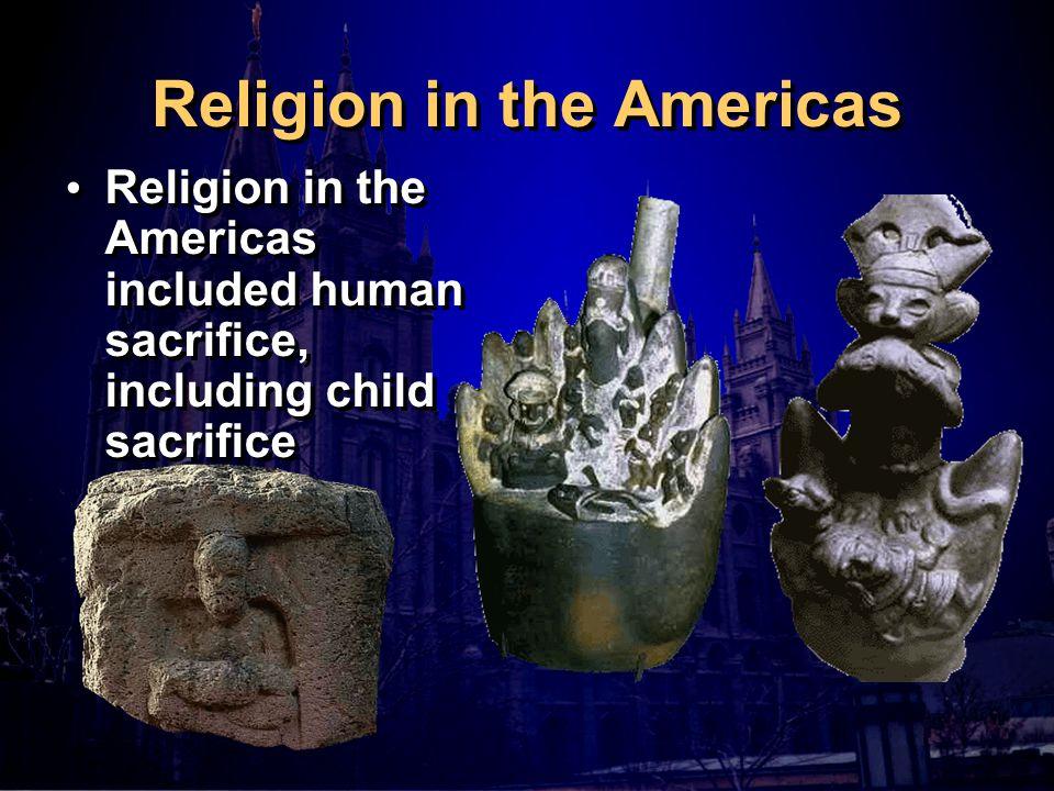 Religion in the Americas Religion in the Americas included human sacrifice, including child sacrifice