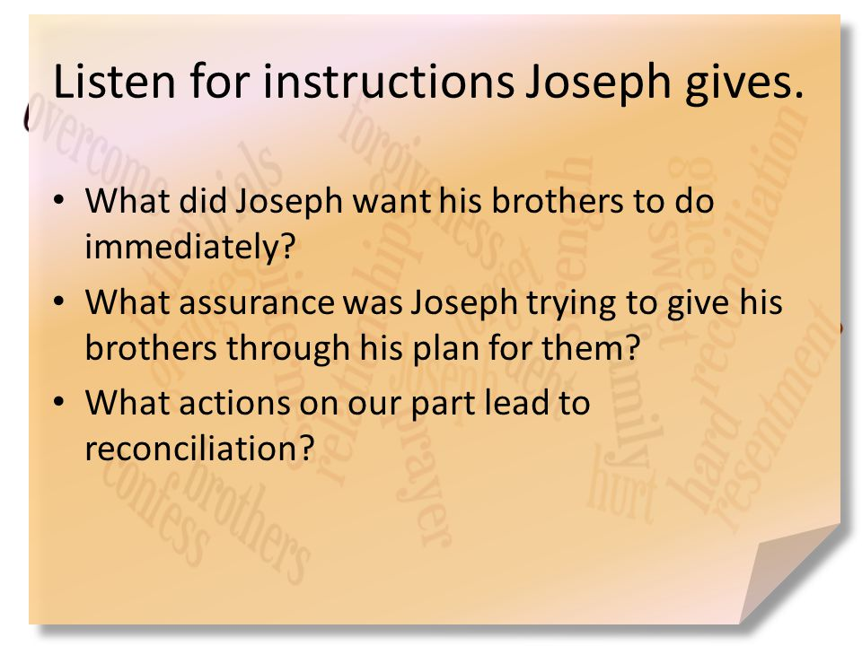 Listen for instructions Joseph gives. What did Joseph want his brothers to do immediately.
