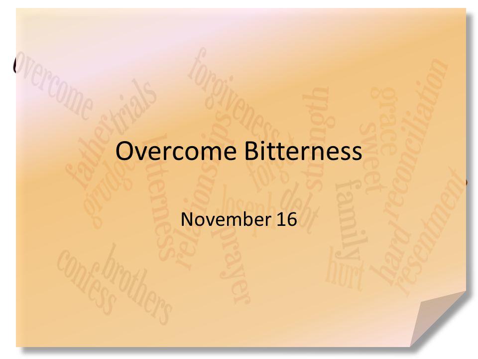 Overcome Bitterness November 16