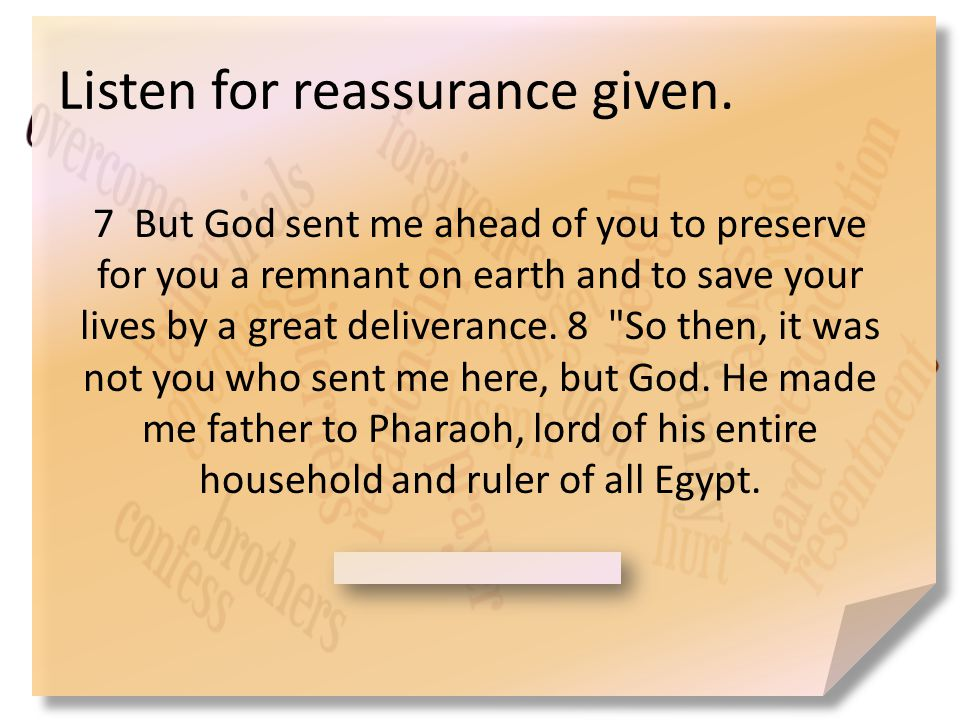 Forgiveness Focuses on the Future What did Joseph tell his brothers when he revealed who he was.