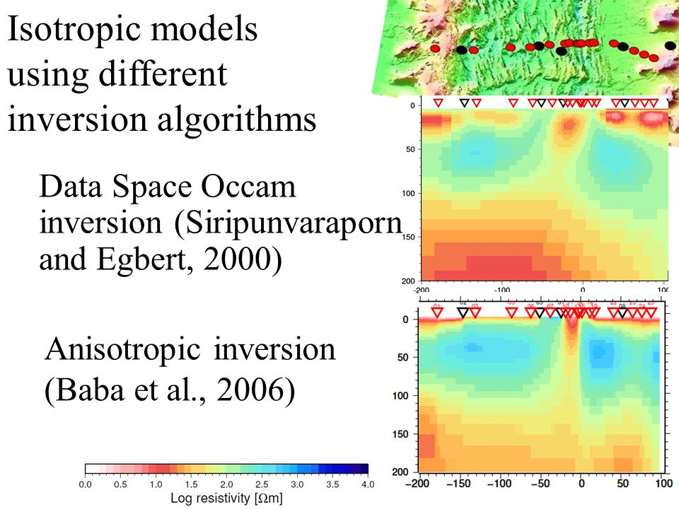 Isotropic models using different inversion algorithms Data Space Occam inversion (Siripunvaraporn and Egbert, 2000) Anisotropic inversion (Baba et al.