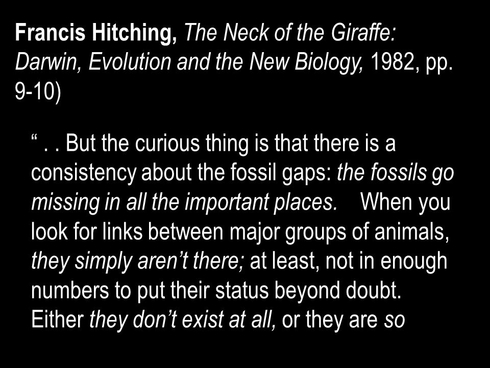 """"""".. But the curious thing is that there is a consistency about the fossil gaps: the fossils go missing in all the important places. When you look for"""