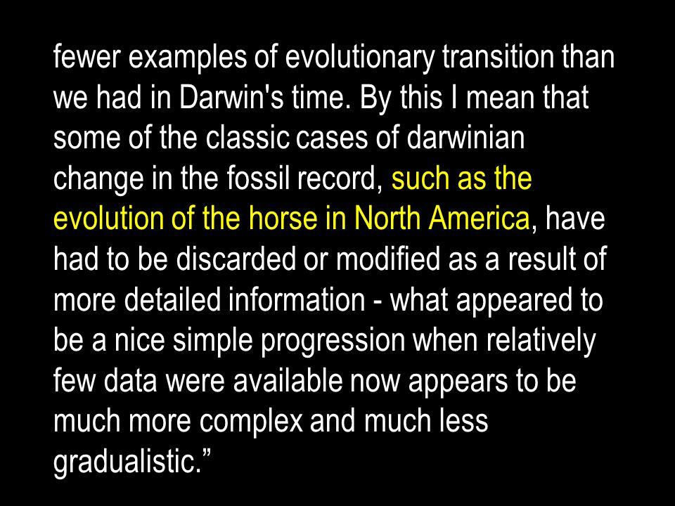fewer examples of evolutionary transition than we had in Darwin s time.