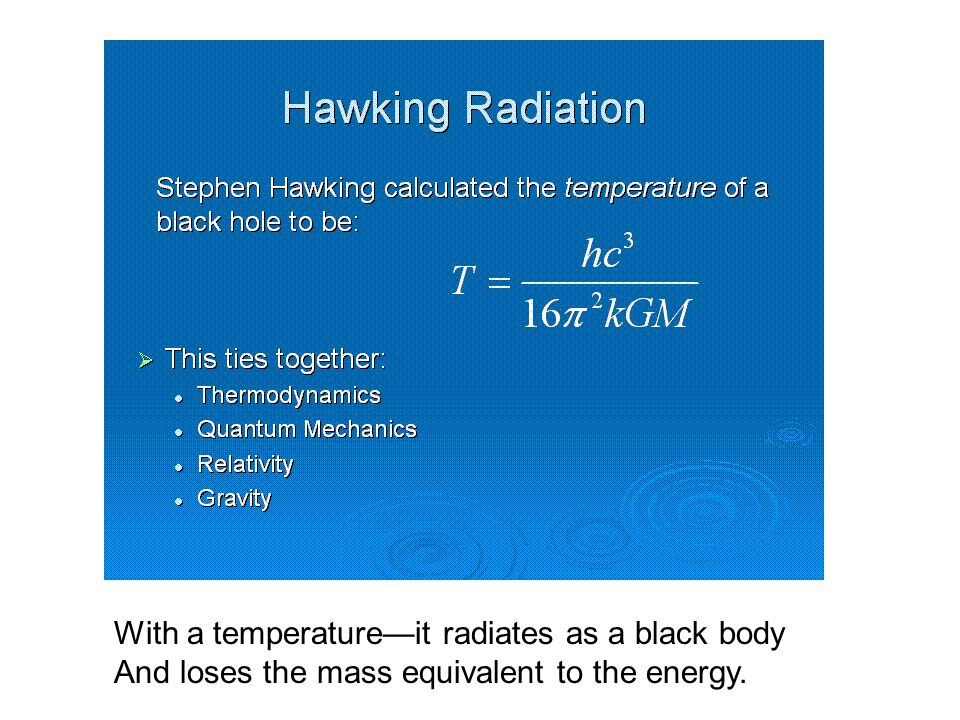 With a temperature—it radiates as a black body And loses the mass equivalent to the energy.