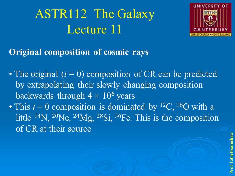 ASTR112 The Galaxy Lecture 11 Prof. John Hearnshaw Original composition of cosmic rays The original (t = 0) composition of CR can be predicted by extr