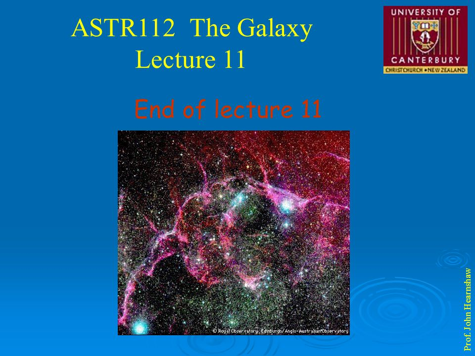 ASTR112 The Galaxy Lecture 11 Prof. John Hearnshaw End of lecture 11