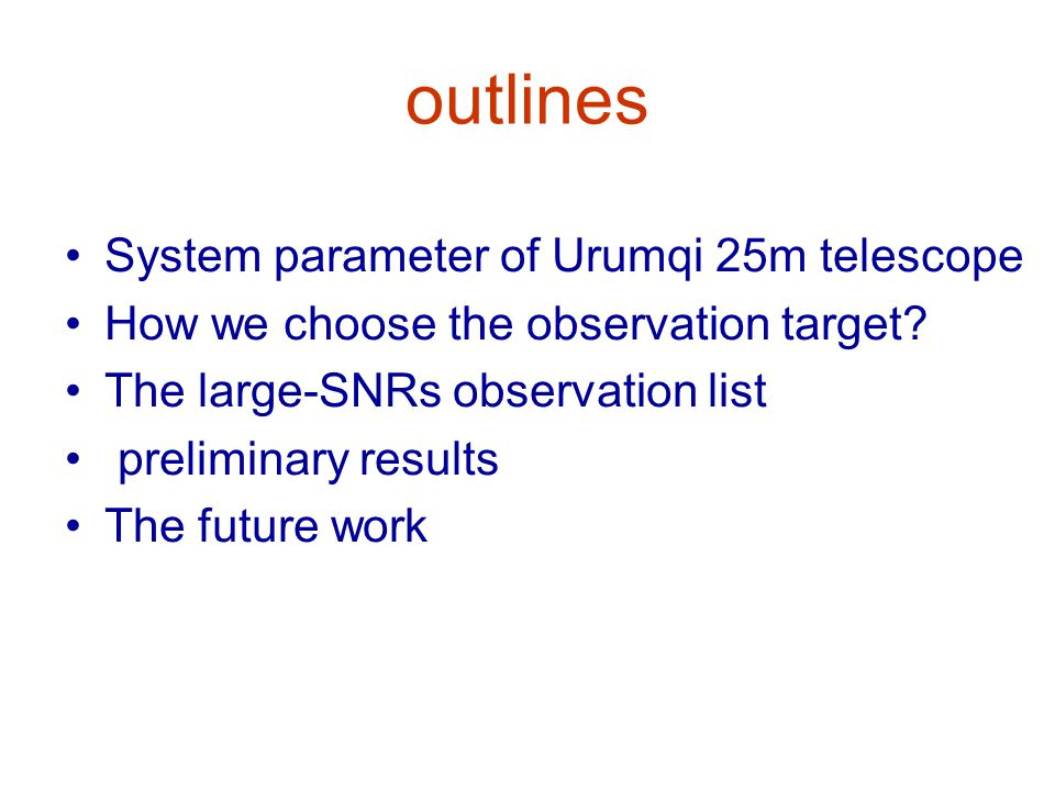 outlines System parameter of Urumqi 25m telescope How we choose the observation target.