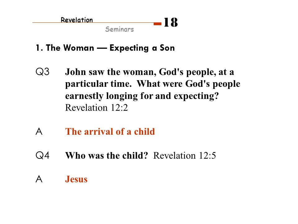 1.The Woman — Expecting a Son Q3 John saw the woman, God s people, at a particular time.