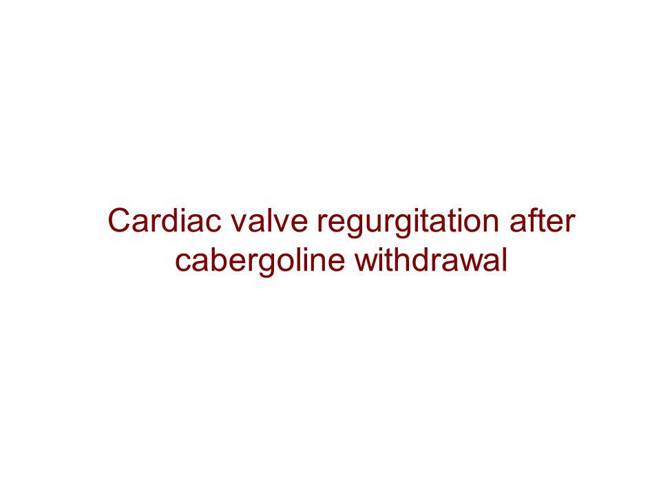 Cardiac valve regurgitation after cabergoline withdrawal