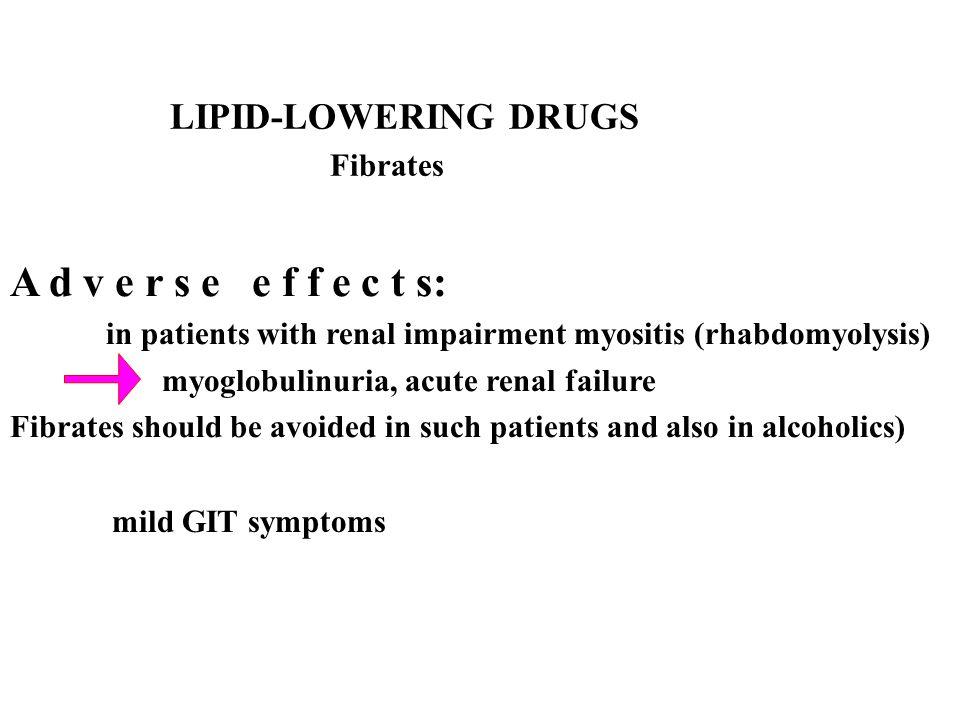 LIPID-LOWERING DRUGS Fibrates A d v e r s e e f f e c t s: in patients with renal impairment myositis (rhabdomyolysis) myoglobulinuria, acute renal fa