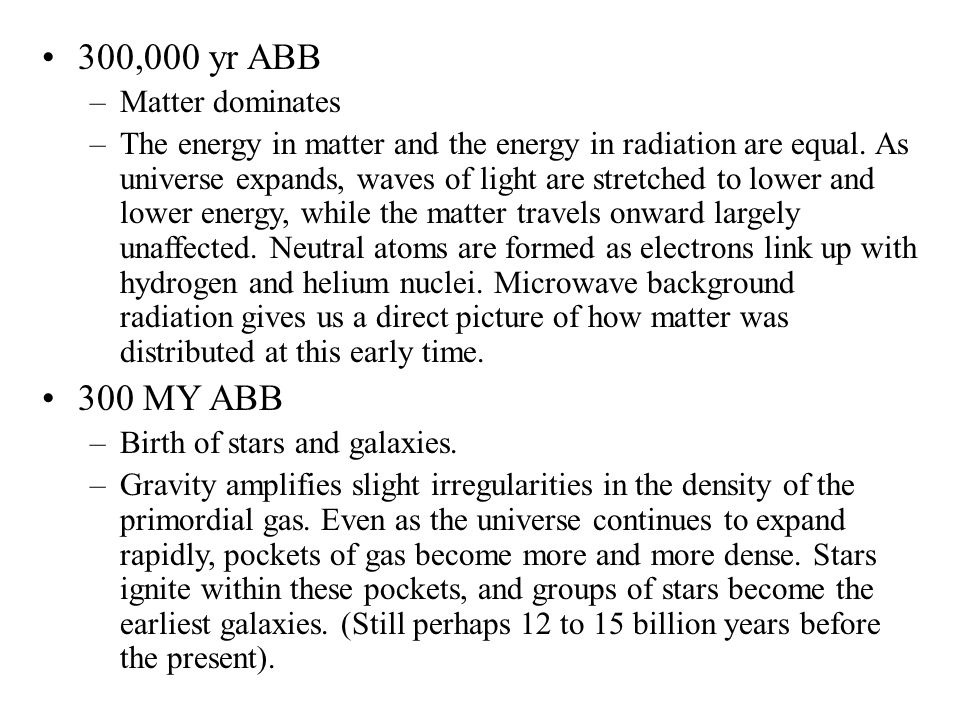 300,000 yr ABB –Matter dominates –The energy in matter and the energy in radiation are equal. As universe expands, waves of light are stretched to low
