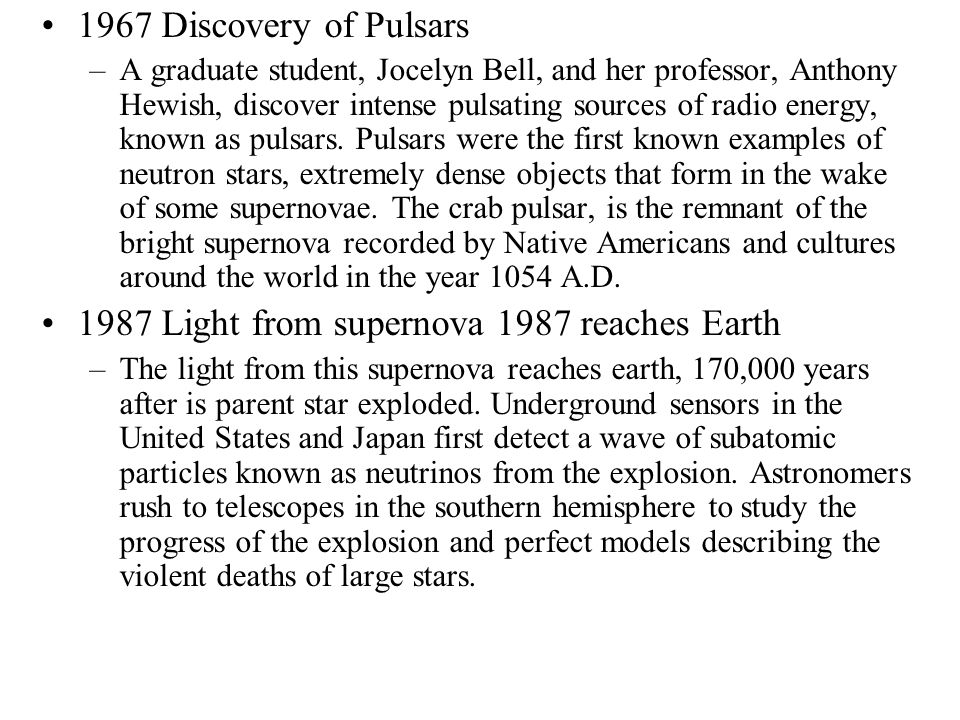 1967 Discovery of Pulsars –A graduate student, Jocelyn Bell, and her professor, Anthony Hewish, discover intense pulsating sources of radio energy, kn