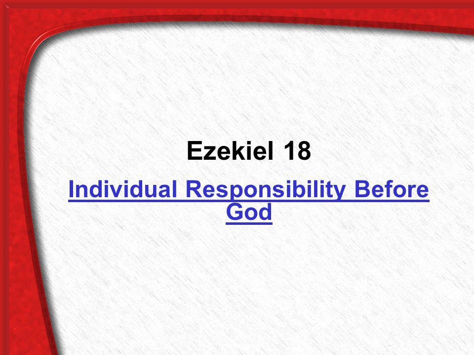 Ezekiel 18 Individual Responsibility Before God