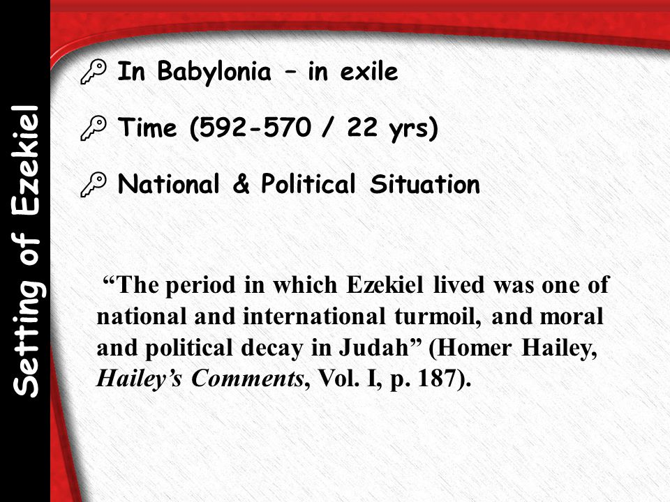 " In Babylonia – in exile  Time (592-570 / 22 yrs)  National & Political Situation ""The period in which Ezekiel lived was one of national and intern"