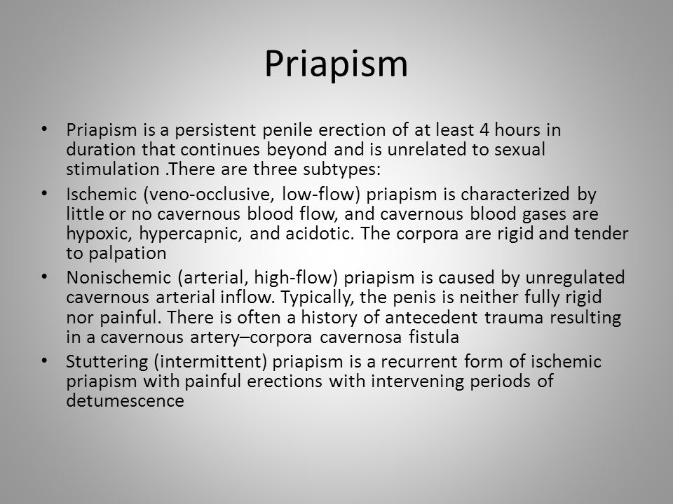 Priapism Priapism is a persistent penile erection of at least 4 hours in duration that continues beyond and is unrelated to sexual stimulation.There a