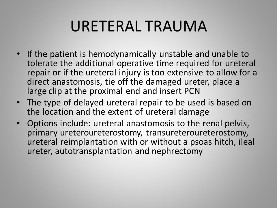 URETERAL TRAUMA If the patient is hemodynamically unstable and unable to tolerate the additional operative time required for ureteral repair or if the