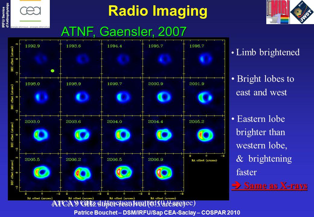 Patrice Bouchet – DSM/IRFU/Sap CEA-Saclay – COSPAR 2010 IRFU/ Service d'Astrophysiqu e ATCA 9 GHz super-resolved (0.5 arcsec) Radio Imaging Limb brightened Bright lobes to east and west Eastern lobe brighter than western lobe, & brightening faster  Same as X-rays ATCA 9 GHz diffraction limited (0.9 arcsec) ATNF, Gaensler, 2007