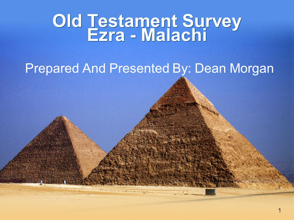 1 Old Testament Survey Ezra - Malachi Prepared And Presented By: Dean Morgan