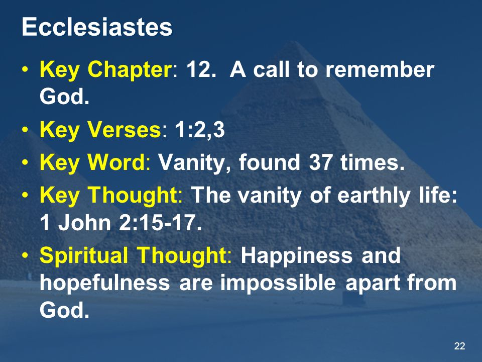 22 Ecclesiastes Key Chapter: 12. A call to remember God.