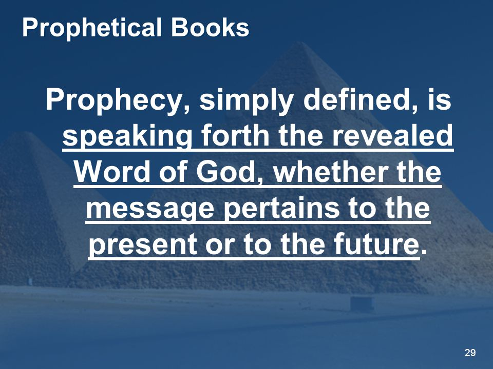 29 Prophetical Books Prophecy, simply defined, is speaking forth the revealed Word of God, whether the message pertains to the present or to the future.