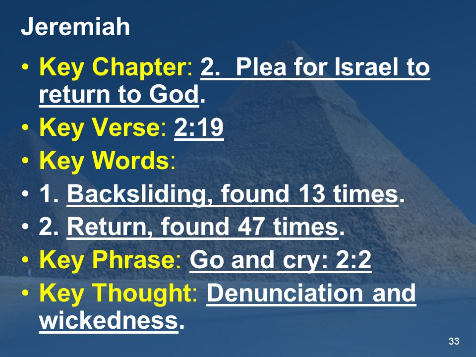 33 Jeremiah Key Chapter: 2. Plea for Israel to return to God.