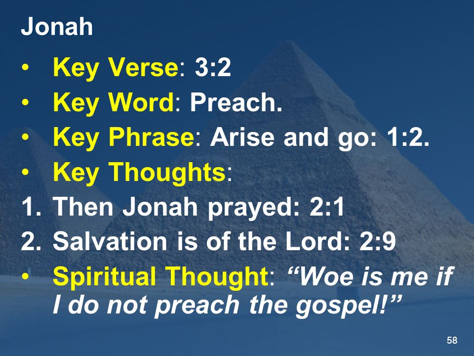 58 Jonah Key Verse: 3:2 Key Word: Preach. Key Phrase: Arise and go: 1:2.